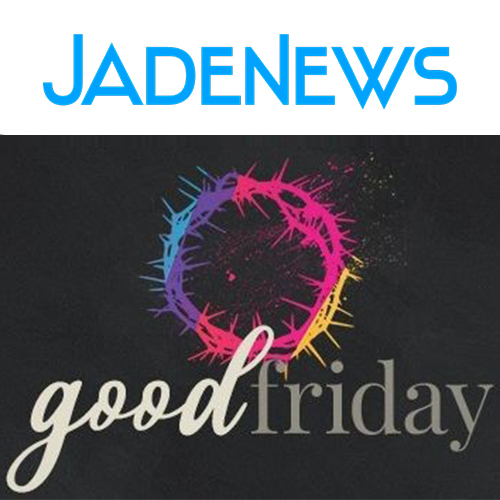 Good Friday 2021 Jadenews